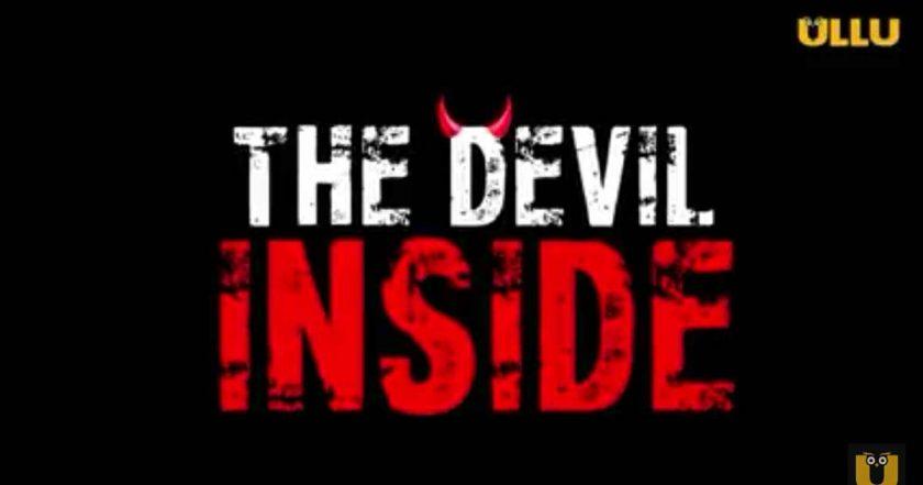 The Devil Inside (Ullu) Web Series Cast & Crew, Release Date, Actors, Roles, Wiki & More - techkashif